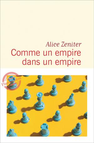 Alice ZENITER, Comme un empire dans un empire, 2020, Flammarion