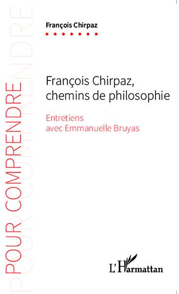 François Chirpaz, chemins de philosophie  (Entretiens avec Emmanuelle Bruyas)