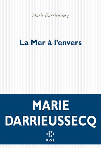 Couverture du roman de Marie DARRIEUSSECQ - La Mer à l'envers