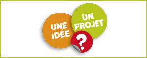 Une idée, un projet ?